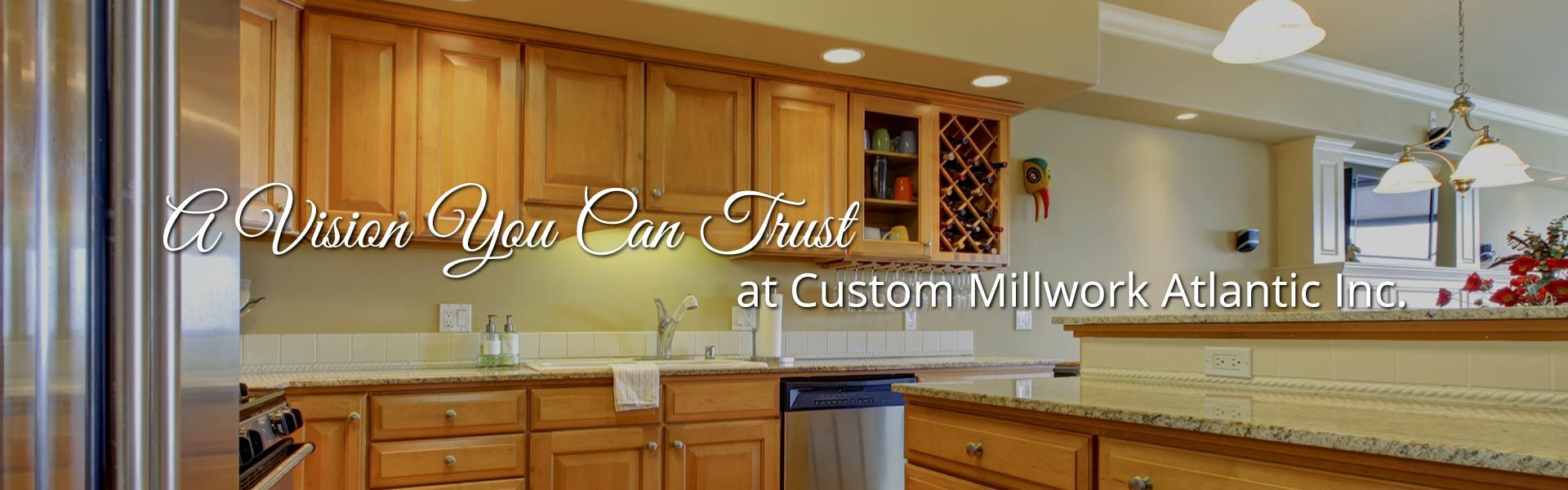 A Vision You Can Trust at Custom Millwork Atlantic Inc. | custom kitchen cabinets
