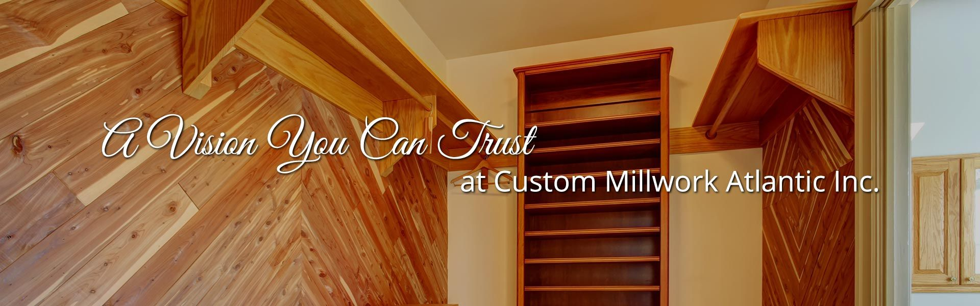 A Vision You Can Trust at Custom Millwork Atlantic Inc. | Custom built closet