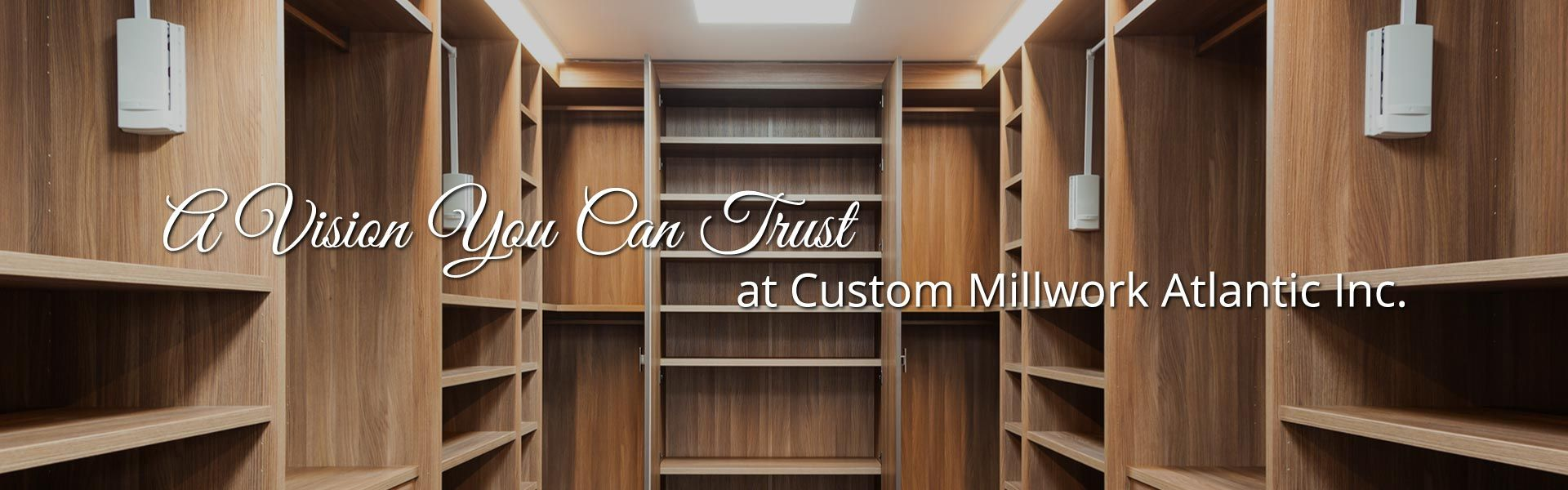 A Vision You Can Trust at Custom Millwork Atlantic Inc. | custom built shelves