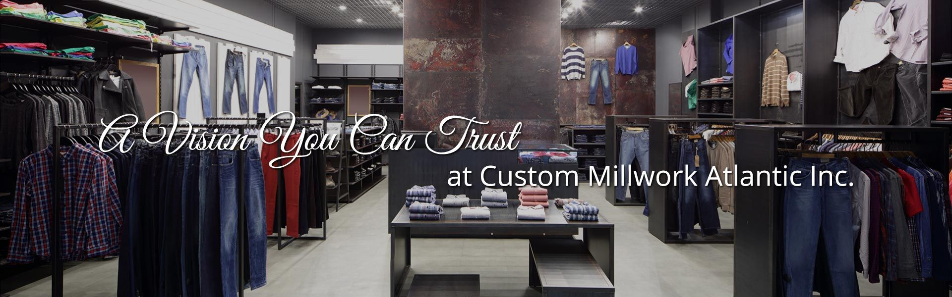 A Vision You Can Trust at Custom Millwork Atlantic Inc. | Retail store