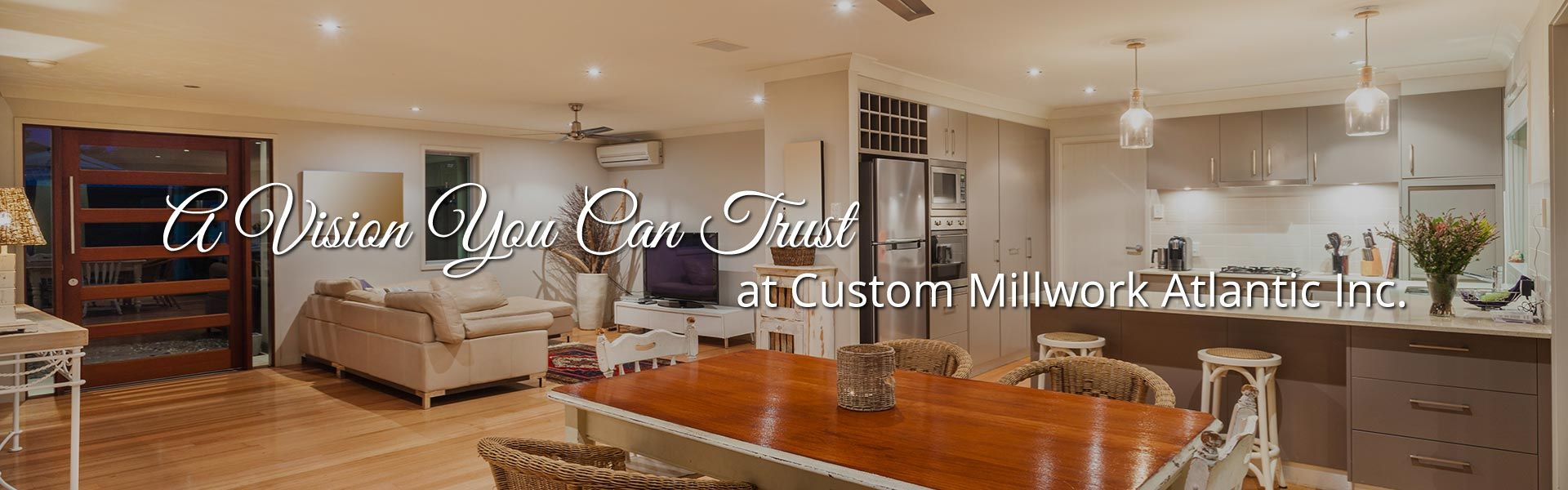 A Vision You Can Trust at Custom Millwork Atlantic Inc. | home interior
